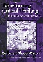Transforming critical thinking : thinking constructively