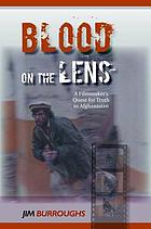 Blood on the lens : a filmmaker's quest for truth in Afghanistan