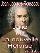 Julie; ou, La nouvelle Heĺois̈e ; Lettres de deux amants habitants d'une petite ville au pied des Alpes