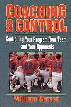 Coaching & control : controlling your program, your team, and your opponents