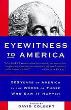Eyewitness to America : 500 years of America in the words of those who saw it happen