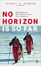 No horizon is so far : two women and their historic journey across Antarctica