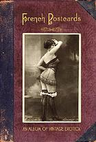 French postcards : album of vintage eroticaFrench postcards : album of vintage erotica