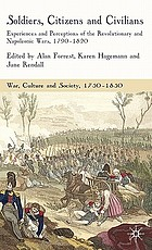 Soldiers, citizens and civilians : experiences and perceptions of the Revolutionary and Napoleonic Wars, 1790-1820