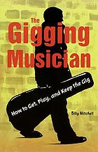 The gigging musician : how to get, keep, and play the gig