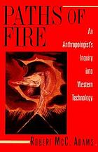 Paths of fire : an anthropologist's inquiry into Western technology