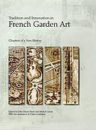 Tradition and innovation in French garden art : chapters of a new history