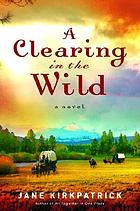 A clearing in the wild : a novel