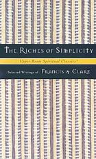 The riches of simplicity : selected writings of Francis and Clare