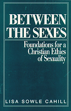 Between the sexes : foundations for a Christian ethics of sexuality