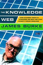 The knowledge web : from electronic agents to Stonehenge and back--and other journeys through knowledge