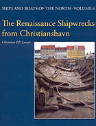 The Renaissance shipwrecks from Christianshavn : an archaeological and architectural study of large carvel vessels in Danish waters, 1580-1640