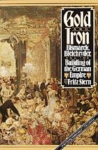 Gold and iron : Bismarck, Bleichröder, and the building of the German empire