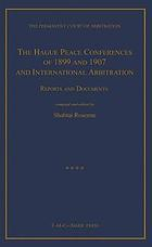 The Hague Peace Conferences of 1899 and 1907 and international arbitration : reports and documents