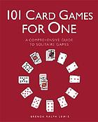 101 card games for one : a comprehensive guide to solitaire games