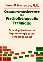 Countertransference and psychotherapeutic technique : teaching seminars on psychotherapy of the borderline adult