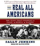 The real all Americans : the team that changed a game, a people, a nation