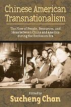 Chinese American transnationalism : the flow of people, resources, and ideas between China and America during the exclusion era