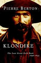 Klondike; the last great gold rush, 1896-1899