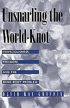 Unsnarling the world-knot : consciousness, freedom, and the mind-body problem