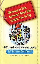 Wearing of this garment will not enable you to fly : 101 real dumb warning labels