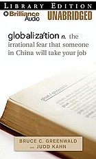 Glob·ali·zaʹ·tion n. the irrational fear that someone in China will take your job