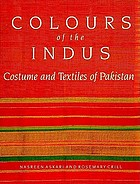 Colours of the Indus : costume and textiles of Pakistan