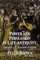 Power and persuasion in late antiquity : towards a Christian empire