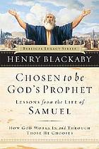 Chosen to be God's prophet : how God works in and through those He chooses