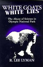 White goats, white lies : the misuse of science in Olympic National Park