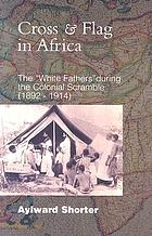 "The cross and flag in Africa : the ""White Fathers"" during the colonial scramble (1892-1914)"