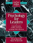 Psychology for leaders : using motivation, conflict, and power to manage more effectively