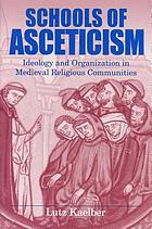 Schools of asceticism : ideology and organization in medieval religious communities