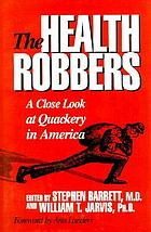 The Health robbers : a close look at quackery in America