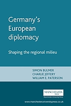 Germany's European diplomacy : shaping the regional milieu