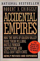 Accidental empires : how the boys of Silicon Valley make their millions, battle foreign competition, and still can't get a dateAccidental empires revisited : how the boys of Silicon Valley make their millions, battle foreign competition, and still can't get a date