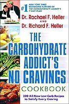 The carbohydrate addict's no cravings cookbook : 200 all-new low-carb recipes to satisfy every craving