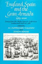 England, Spain, and the Gran Armada 1585-1604 : essays from the Anglo-Spanish conferences, London and Madrid, 1988