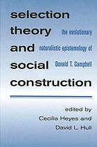 Selection theory and social construction : the evolutionary naturalistic epistemology of Donald T. Campbell