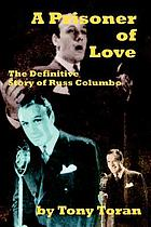 A prisoner of love : the definitive story of Russ Columbo