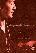 Henry Handel Richardson : a life