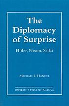 The diplomacy of surprise : Hitler, Nixon, Sadat