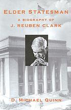 Elder statesman : a biography of J. Reuben Clark