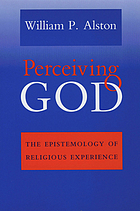 Perceiving God : the epistemology of religious experience