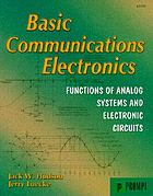 Basic communications electronics : analog electronic devices and circuits : how they work and how they are used to create communication systems