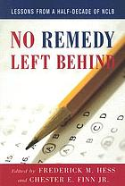 No remedy left behind : lessons from a half-decade of NCLB