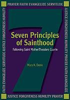 Seven principles of sainthood : following Saint Mother Theodore Guérin