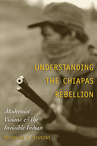 Understanding the Chiapas rebellion : modernist visions and the invisible Indian