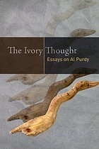 The ivory thought : essays on Al Purdy