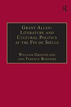 Grant Allen : literature and cultural politics at the Fin de Siècle